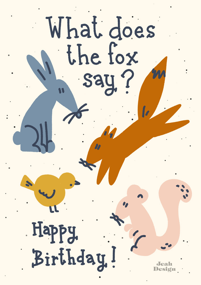 """A card design with a bunny, a fox, a bird and a squirrel and a text saying """"What does the fox say?"""" With the answer """"Happy Birthday!"""""""