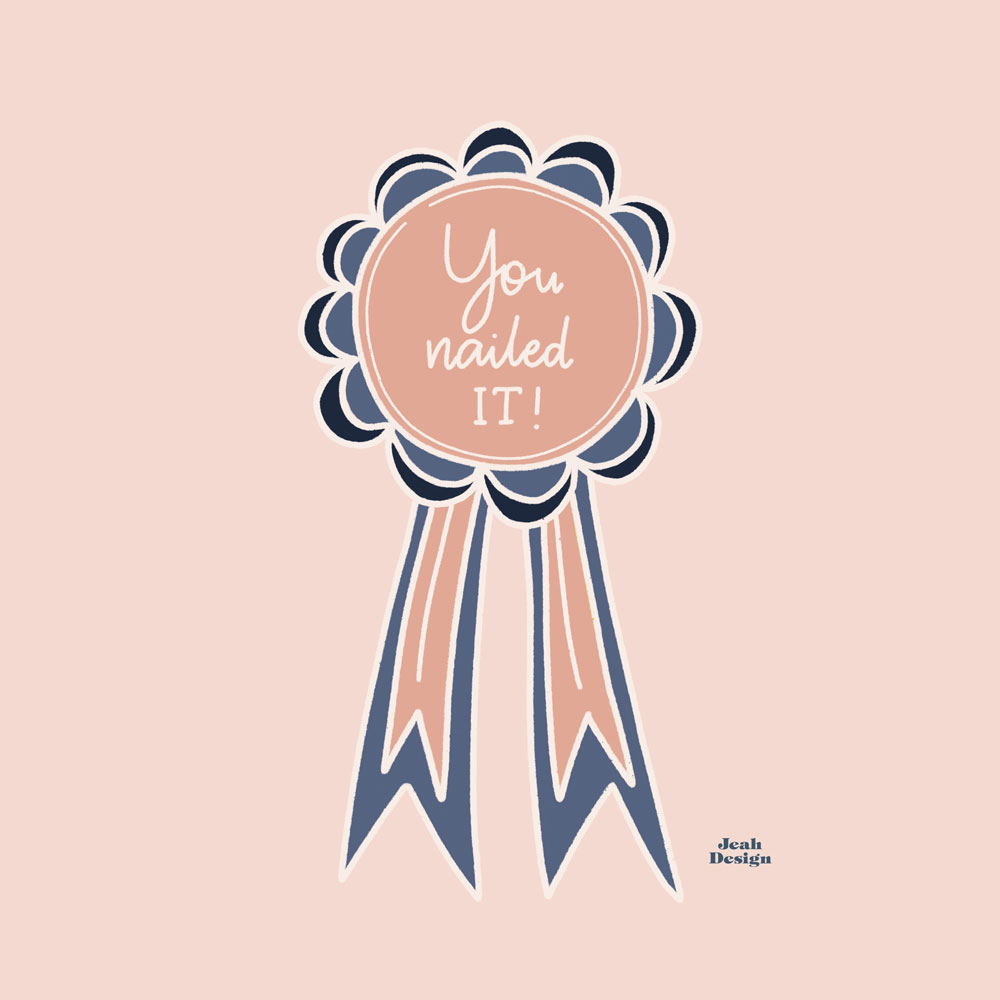"""Illustrated rosette with the text """"You nailed it"""" written on it."""