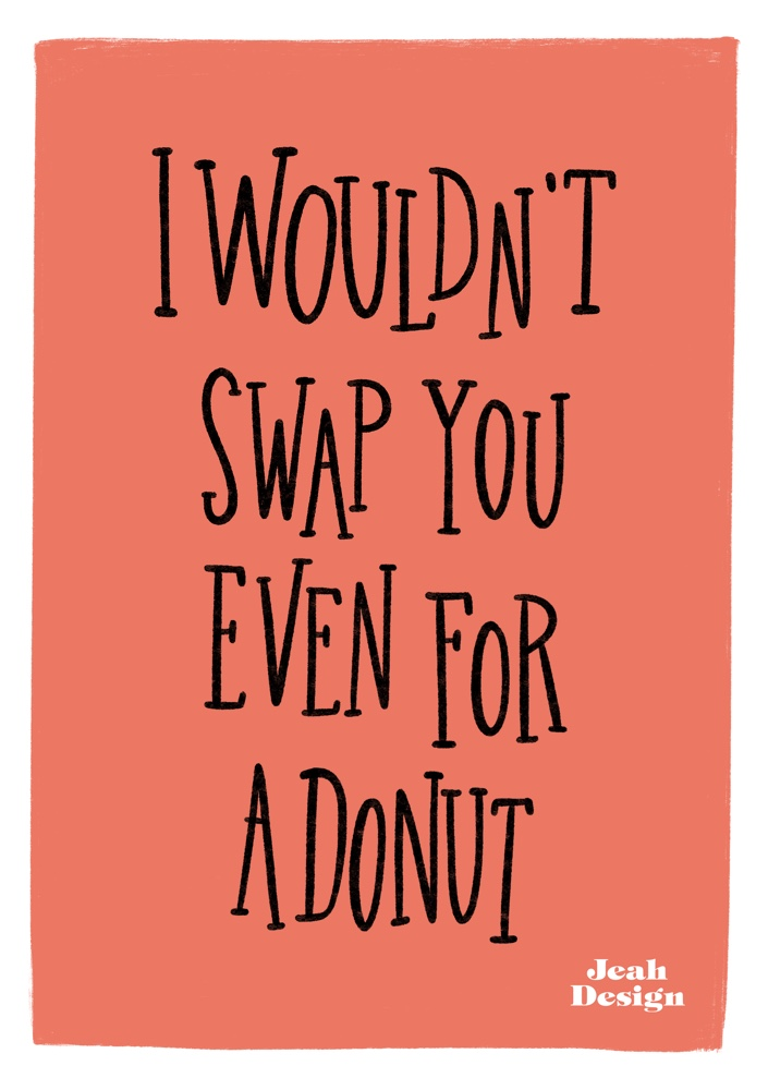 "Red hand-lettering on a greeting card with the quote ""I Wouldn't Swap You Even for a Donut"" written on it."